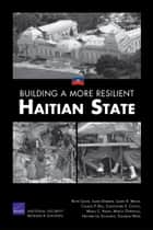 Building a More Resilient Haitian State ebook by Keith Crane,James Dobbins,Laurel E. Miller,Charles P. Ries,Christopher S. Chivvis