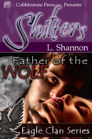Father of the Wolf [Eagle Clan Series] ebook by L. Shannon
