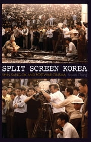 Split Screen Korea - Shin Sang-ok and Postwar Cinema ebook by Steven Chung