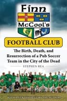 Finn McCool's Football Club - The Birth, Death, and Resurrection of a Pub Soccer Team in the City of the Dead ebook by Stephen Rea