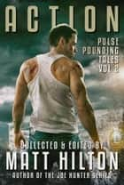 ACTION: Pulse Pounding Tales Vol 2 ebook by Matt Hilton, Paul D Brazill, Richard Godwin
