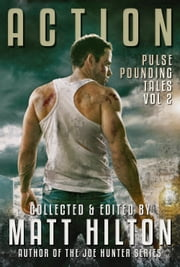 ACTION: Pulse Pounding Tales Vol 2 ebook by Matt Hilton,Paul D Brazill,Richard Godwin
