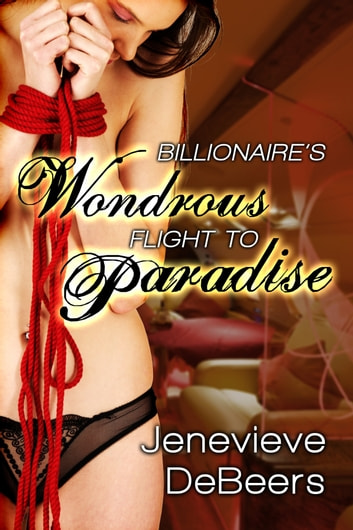 Billionaire's Wondrous Flight to Paradise (A BDSM Erotica Story) ebook by Jenevieve DeBeers