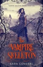 The Vampire Skeleton ebook by Sara General