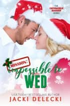 Mission: Impossible to Wed ebook by Jacki Delecki