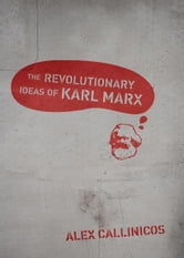 The Revolutionary Ideas of Karl Marx ebook by Alex Callinicos