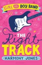 Girl vs. Boy Band - The Right Track ebook by Harmony Jones