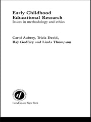 Early Childhood Educational Research - Issues in Methodology and Ethics ebook by Carol Aubrey,Tricia David,Ray Godfrey,Linda Thompson