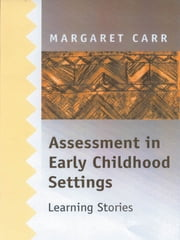 Assessment in Early Childhood Settings - Learning Stories ebook by Margaret Carr