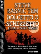Dolcetto o Scherzetto ad Halloween Street ebook by Steve Rasnic Tem