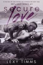 Secure Love - Wet & Wild Series, #3 ebook by