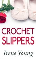 Crochet Slippers ebook by Irene Young