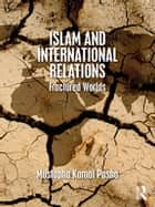 Islam and International Relations - Fractured Worlds ebook by Mustapha Kamal Pasha