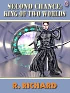 Second Chance King of Two Worlds ebook by R. RICHARD, T.L. Davison