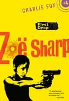 First Drop - Charlie Fox Crime and Suspense Thriller Series ebook by Zoe Sharp
