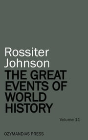 The Great Events of World History - Volume 11 ebook by Rossiter Johnson