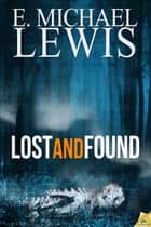 Lost and Found ebook by E. Michael Lewis