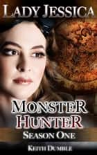 Lady Jessica, Monster Hunter - Season One ebook by Keith Dumble
