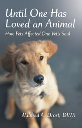 Until One Has Loved an Animal - How Pets Affected One Vets Soul ebook by Mildred A. Drost, DVM