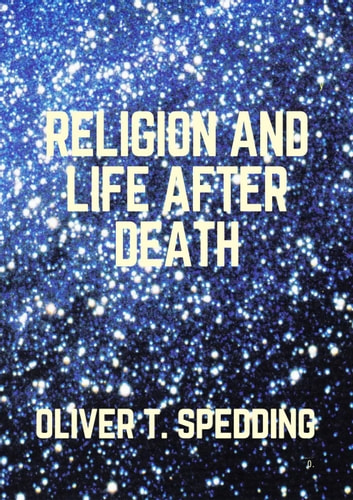 Religion and Life After Death ebook by Oliver T. Spedding