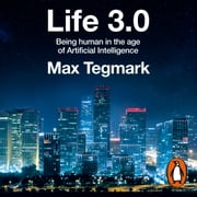 Life 3.0 - Being Human in the Age of Artificial Intelligence audiobook by Max Tegmark