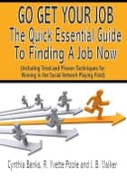 Go Get Your Job: The Quick Essential Guide to Finding A Job Now ebook by R. Yvette Poole