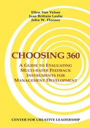 Choosing 360: A Guide to Evaluating Multi-rater Feedback Instruments for Management Development ebook by Van Velsor, Ellen