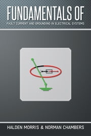 FUNDAMENTALS OF FAULT CURRENT AND GROUNDING IN ELECTRICAL SYSTEMS ebook by HALDEN MORRIS & NORMAN CHAMBERS