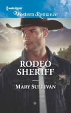 Rodeo Sheriff (Mills & Boon Western Romance) (Rodeo, Montana, Book 4) ebook by Mary Sullivan