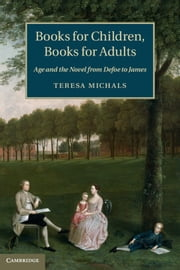 Books for Children, Books for Adults - Age and the Novel from Defoe to James ebook by Teresa Michals