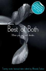 Best of Both - When You Just Can't Decide ebook by Miranda Forbes,Sommer Marsden,Izzy French,Landon Dixon,Tony Haynes,Athena Marie,Kay Jaybee,Beverly Langland,Lucy Felthouse,Elizabeth Coldwell,Eva Hore,Michael Bracken,Lynn Lake,Alcamia Payne,Giselle Renarde,Rachel Kramer Bussel,Richard Offer,S Campbell
