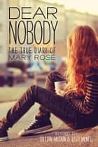 Dear Nobody - The True Diary of Mary Rose ebook by Gillian McCain, Legs McNeil