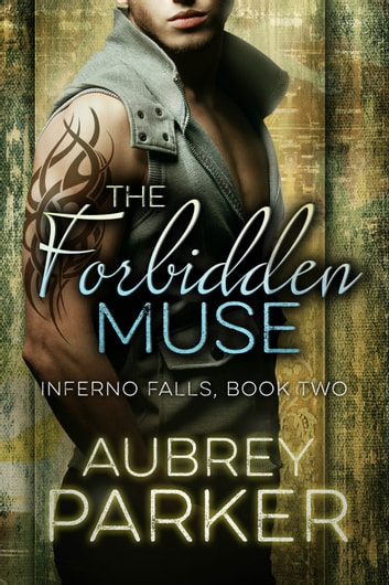 The Forbidden Muse (Inferno Falls Book Two) ebook by Aubrey Parker