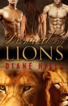 Paranormal Shifter Romance Desired by Lions BBW Paranormal Shape Shifter Romance - My Sweet Lions, #1 ebook by Diane Hills