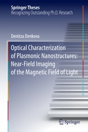 Optical Characterization of Plasmonic Nanostructures: Near-Field Imaging of the Magnetic Field of Light ebook by Denitza Denkova