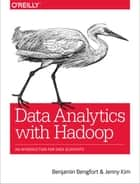 Data Analytics with Hadoop - An Introduction for Data Scientists ebook by Benjamin Bengfort, Jenny Kim