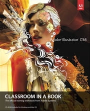 Adobe Illustrator CS6 Classroom in a Book ebook by . Adobe Creative Team