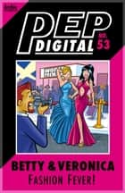 Pep Digital Vol. 053: Betty & Veronica: Fashion Fever! eBook by Archie Superstars