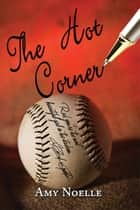The Hot Corner ebook by Amy Noelle