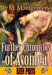 Further Chronicles of Avonlea - (By Anne of Green Gables's author) ebook by Lucy Maud Montgomery