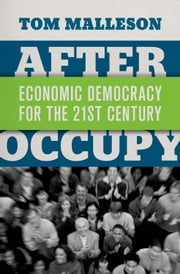 After Occupy - Economic Democracy for the 21st Century ebook by Tom Malleson