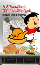 50 Decadent Chicken Recipes ebook by Brenda Van Niekerk