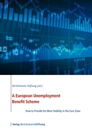 A European Unemployment Benefit Scheme - How to Provide for More Stability in the Euro Zone ebook by Bertelsmann Stiftung