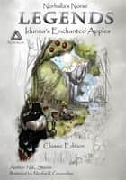 Norhalla's Norse Legends - Idunna's Enchanted Apples - Classic Edition ebook by N.K. Stoner, Samantha Stoner, Nicolas R Giacondino