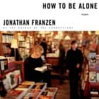 How to Be Alone - Essays audiobook by Jonathan Franzen