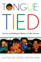 Tongue-Tied - The Lives of Multilingual Children in Public Education ebook by Otto Santa Ana