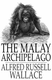 The Malay Archipelago ebook by Alfred Russell Wallace