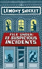 File Under: 13 Suspicious Incidents ebook by Lemony Snicket