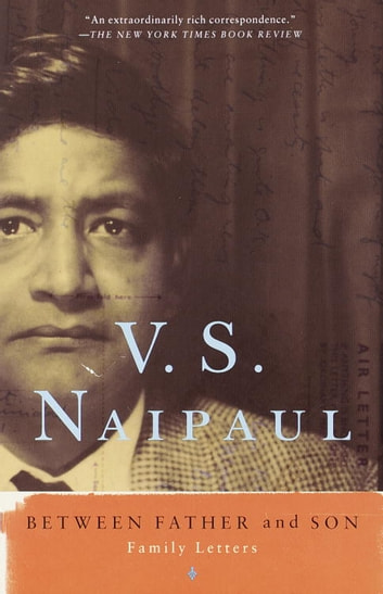 Between Father and Son - Family Letters ebook by V. S. Naipaul