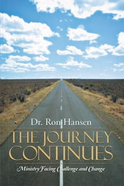 THE JOURNEY CONTINUES - MINISTRY FACING CHALLENGE AND CHANGE ebook by Dr. Ron Hansen